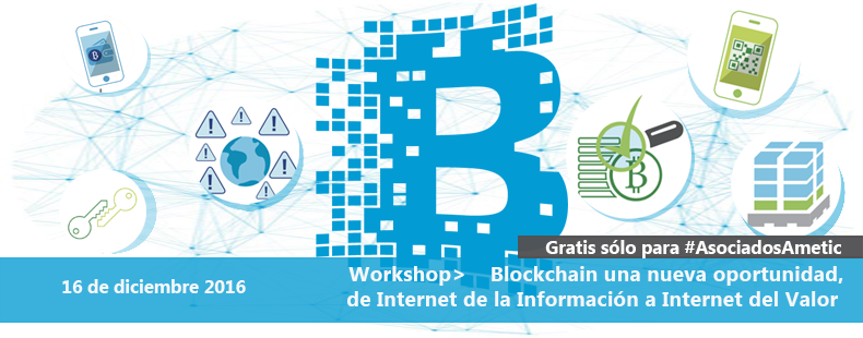 Workshop: Blockchain, una nueva oportunidad, de Internet de la Información a Internet del Valor
