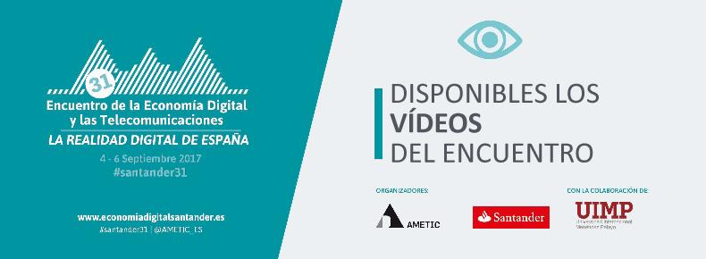 Disponibles los vídeos del 31 Encuentro de la Economía Digital y las Telecomunicaciones: La Realidad Digital de España