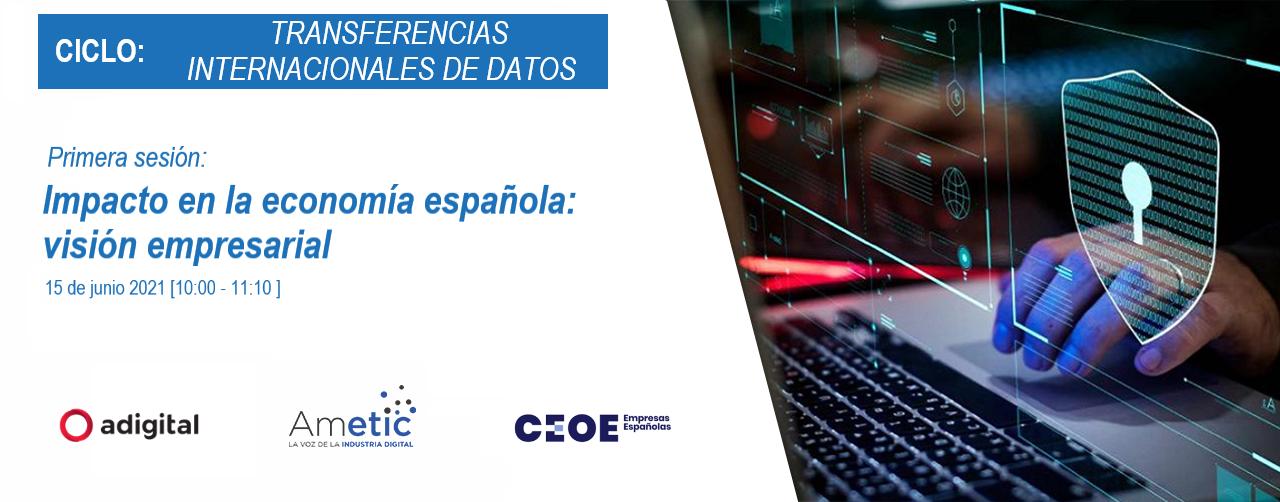 """Ciclo: """"Transferencias internacionales de datos - Impacto en la economía española, visión empresarial"""""""