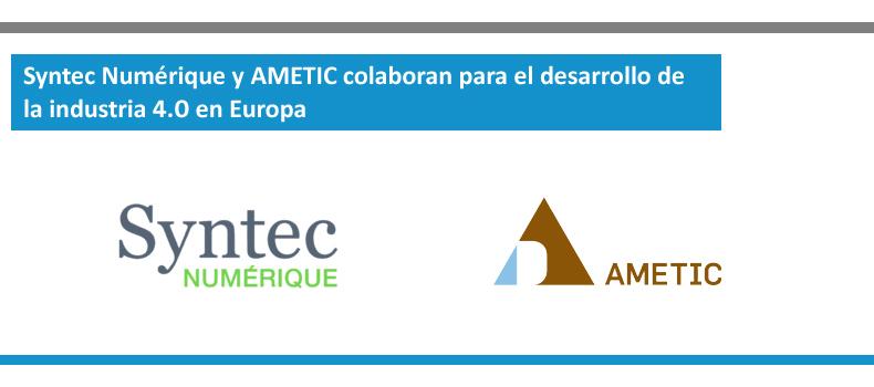Syntec Numérique y AMETIC lanzan una colaboración formal para el desarrollo de la industria 4.0 en Europa